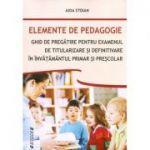 Elemente de pedagogie. Ghid de pregatire pentru examenul de titularizare si definitivare in invatamantul primar si prescolar