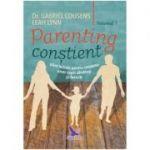 Parenting constient (2 volume). Ghid holistic pentru cresterea unor copii sanatosi si fericiti