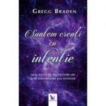 Suntem creati cu intentie - Gregg Braden
