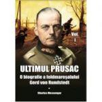 Ultimul prusac. O biografie a feldmaresalului Gerd von Rundstedt, vol. 1