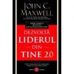 Dezvolta liderul din tine 2. 0 - John C. Maxwell