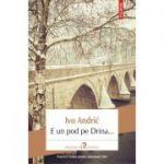 E un pod pe Drina - Ivo Andric