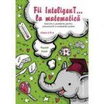Fii Inteligent la matematica clasa a II-a. Exercitii si probleme pentru concursurile si evaluarile scolare (2018-2019)