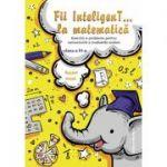Fii Inteligent la matematica clasa a III-a. Exercitii si probleme pentru concursurile si evaluarile scolare (2018-2019)