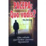 Pacepa Quo vadis? Din culisele Serviciilor Secrete Romanesti