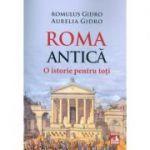 Roma antica. O istorie pentru toti