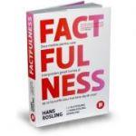 Factfulness - Zece motive pentru care interpretam gresit lumea si de ce lucrurile stau mai bine decat crezi