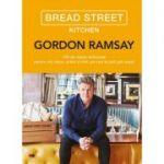 Bread Street Kitchen. 100 de retete delicioase pentru mic dejun, pranz si cina, pe care le poti gati acasa