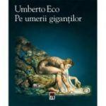 Pe umerii gigantilor - Umberto Eco