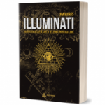 Illuminati - Societatea secreta care a deturnat intreaga lume