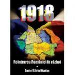 1918, reintrarea Romaniei in razboi