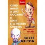 Cand Hitler a luat cocaina și Lenin și-a pierdut creierul