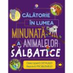 Calatorie în lumea minunată a animalelor salbatice
