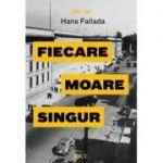 Fiecare moare singur Hans Fallada