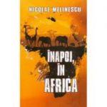Inapoi, in Africa - Nicolae Melinescu