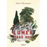 Lumea fara noi - Alan Weisman
