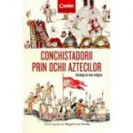 Conchistadorii prin ochii aztecilor -Miguel Leon-Portilla