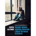 Copiii lui Irod - Raport moral asupra copiilor lăsați în grija statului