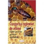 Cresterea reginelor de albine. Ghid practic pentru apicultori - Gilles Fert