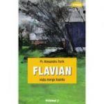 Flavian volumul 2 - Viata merge inainte (Alexandru Torik)