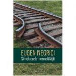 Simulacrele normalitatii - Eugen Negrici