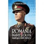 Romania inainte si dupa maresalul Antonescu - Florian Bichir