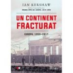Un continent fracturat, Europa, 1950-2017 - Ian Kershaw