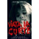 Viata la curte, volumul 2 - Eliza Ene-Corbeanu