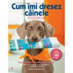 Cum îmi dresez câinele. 101 trucuri pas-cu-pas