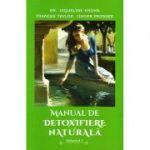 Manual de detoxifiere naturală, volumul 1