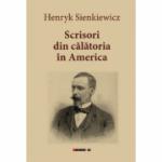 Scrisori din calatoria in America - Henryk Sienkiewicz