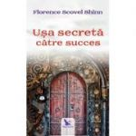 Uşa secretă către succes - Florence Scovel Shinn