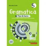 Gramatică. Fișe de lucru pe lecții și unități de învățare cu itemi și teste de evaluare. Clasa a V-a - Eliza-Mara Trofin