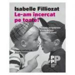 Le-am incercat pe toate! Plansete, incapatanare si crize de furie (perioada 1-5 ani) - Isabelle Filliozat