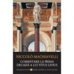 Comentarii la prima decadă a lui Titus Livius - Niccolo Machiavelli