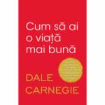 Cum sa ai o viata mai buna - Dale Carnegie