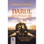 Darul sufletului tău - Robert Schwartz