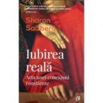 Iubirea reală - Arta unei conexiuni constiente - Sharon Salzberg