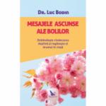Mesajele ascunse ale bolilor. Dobândește vindecarea deplină și regăsește-ți drumul în viață - Luc Bodin