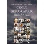 Geniul greco-catolic romanesc - Cristian Badilita