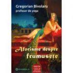 Aforisme despre frumusete - Gregorian Bivolaru