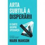 Arta subtilă a disperării - Mark Manson