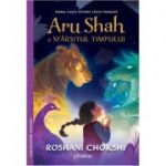 Aru Shah și sfârșitul timpului - Roshani Chokshi