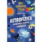 Astrofizica pentru copii grăbiți - Neil de Grasse Tyson