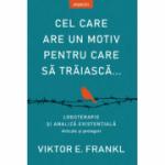 Cel care are un motiv pentru care sa traiasca - Viktor E. Frankl
