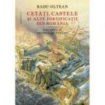 Cetăți, castele și alte fortificații din România, volumul 2 – Secolul al XVI-lea - Radu Oltean