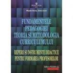 Fundamentele pedagogiei. Teoria şi metodologia curriculumului. Repere şi instrumente didactice pentru formarea profesorilor - Musata-Dacia Bocos