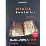 Istoria Romanilor bacalaureat 2020. Sinteze si teste, enunturi si rezolvari (Editie revizuita si aprobata MEN) - Gheorghe Dondorici