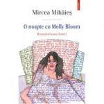 O noapte cu Molly Bloom. Romanul unei femei - Mircea Mihaies