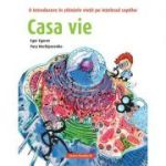 Casa vie. O introducere în științele vieții pe înțelesul copiilor - Egor Egorov
